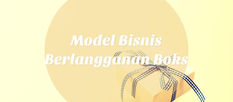 Model Bisnis Berlangganan Boks
